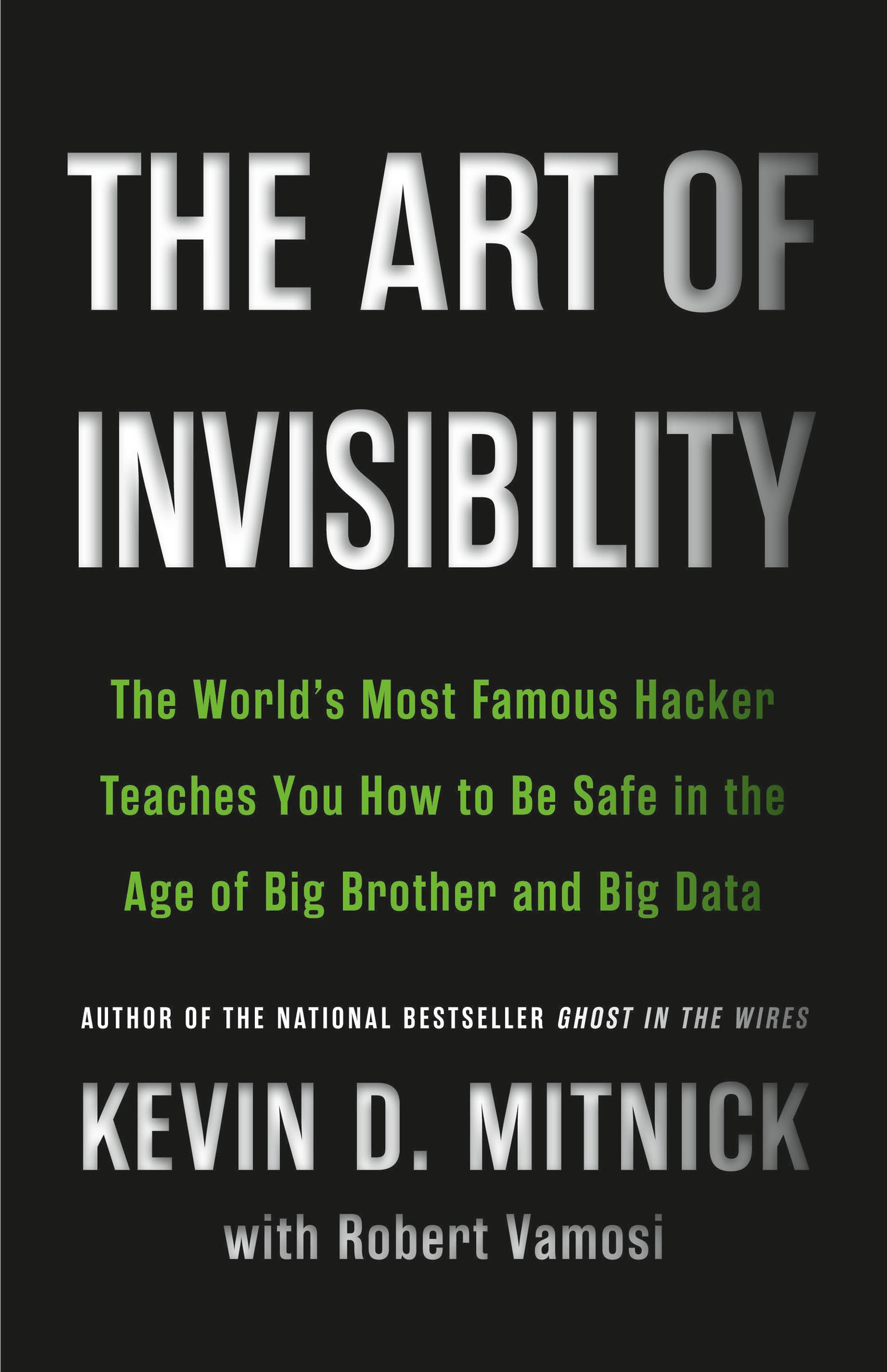 The Art of Invisibility The Worlds Most Famous Hacker Teaches You How to Be Safe in the Age of Big Brother and Big Data